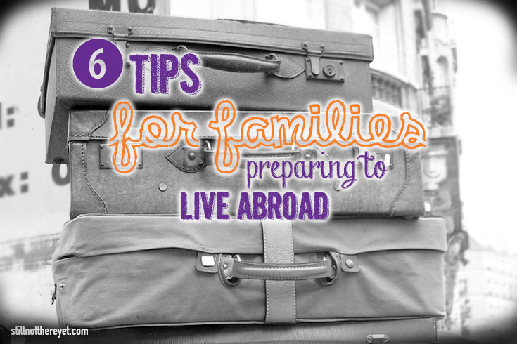 6 tips for families preparing to live abroad