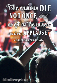 The envious die not once, but as oft as the envied win applause. - Baltasar Gracián (Photo taken by Vincent_AF, Flikr)