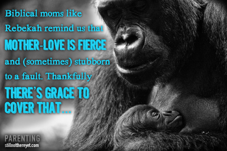 Biblical moms like Rebekah remind us that mother-love is fierce and (sometimes) stubborn to a fault. Thankfully there's grace to cover that... // photo courtesy of http://www.flickr.com/photos/matthijs/