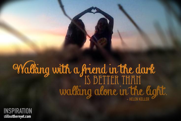 Walking with Friends - Helen Keller quote