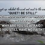 Why are you so afraid? Do you still have no faith?