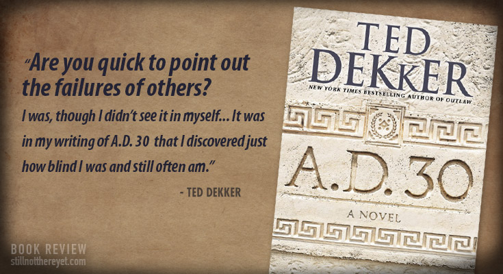 """""""Are you quick to point out the failures of others? I was, though I didn't see it in myself... It was in my writing of A.D. 30 that I discovered just how blind I was and still often am."""" - Ted Dekker"""
