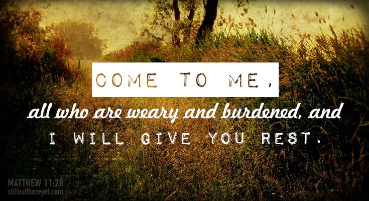 Matthew 11:28 (Photo courtesy of Robb North)