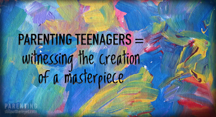 Parenting Teenagers = witnessing the creation of a masterpiece // photo credit: photosbyann@flikr