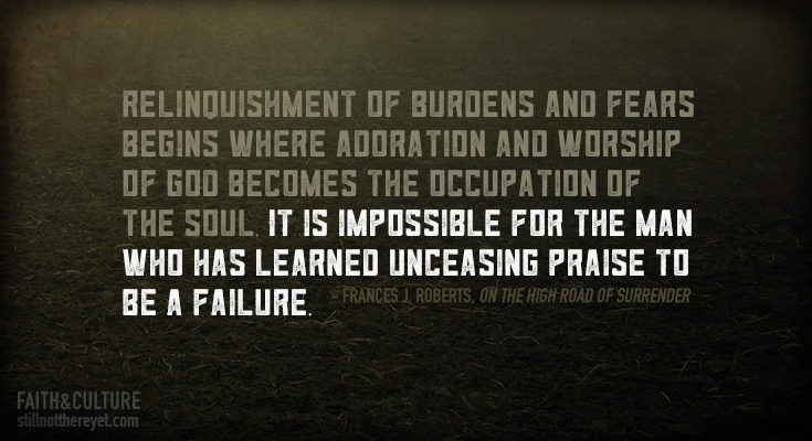 It is impossible for the man who has learned unceasing praise to be a failure.