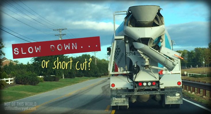 slow down... or short cut?
