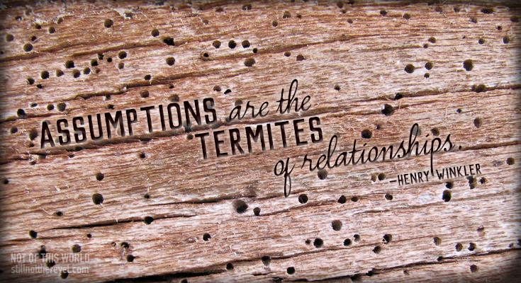 Assumptions are the termites of relationship - Henry Winkler