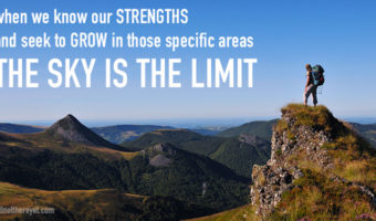 when we know our strengths and seek to grow in those specific areas the sky is the limit