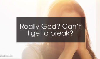Really, God? Can't I get a break?
